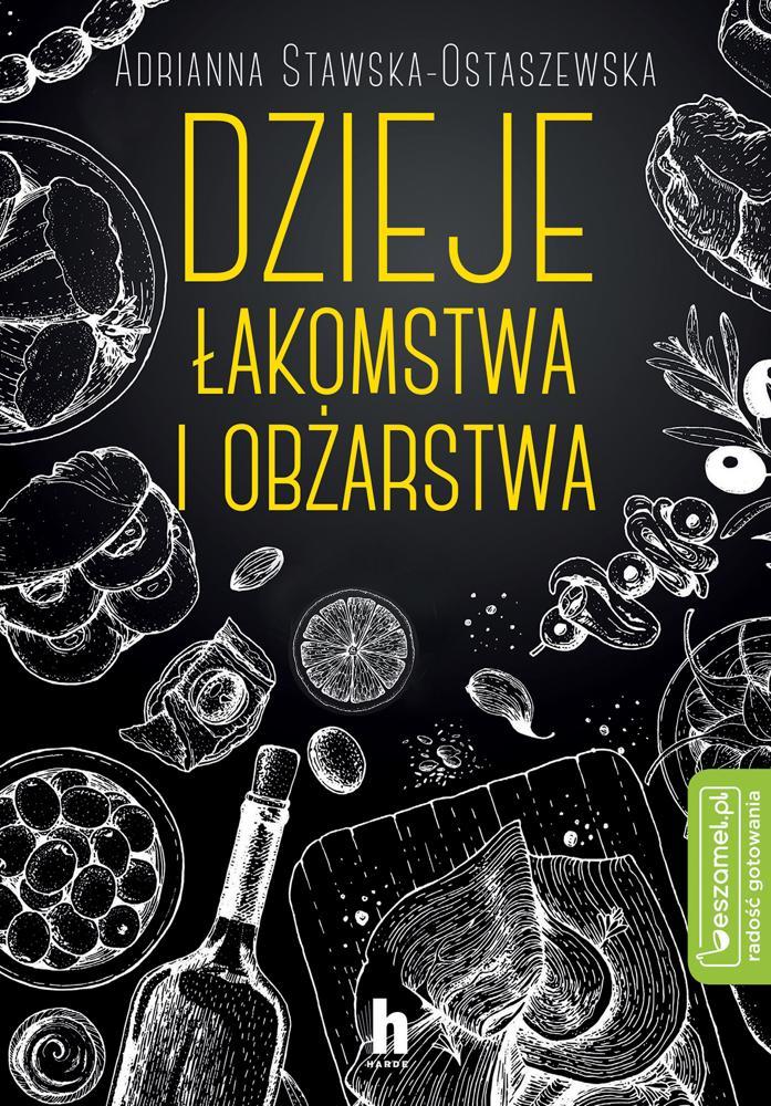 Dzieje łakomstwa i obżarstwa. Adrianna Stawska- Ostaszewska